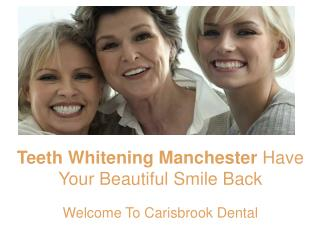 Teeth Whitening Manchester - Have Your Beautiful Smile Back