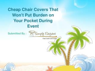 Cheap Chair Covers That Won't Put Burden on Your Pocket During Event