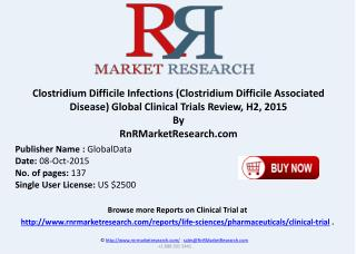 Clostridium Difficile Infections Clostridium Difficile Associated Disease Global Clinical Trials Review H2 2015