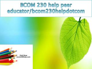 BCOM 230 help peer educator/bcom230helpdotcom
