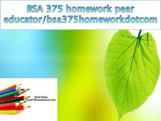 BSA 375 homework peer educator/bsa375homeworkdotcom