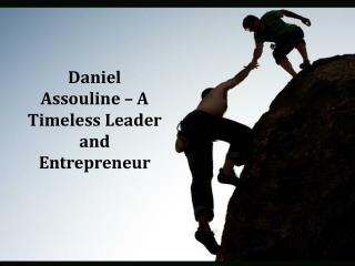 Daniel Assouline – A Timeless Leader and Entrepreneur
