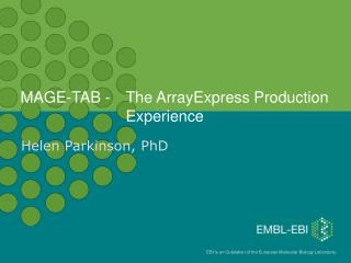 MAGE-TAB -  The ArrayExpress Production     Experience