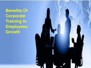 Benefits Of Corporate Training In Employees Growth