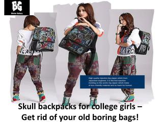 Skull backpacks for college girls – Get rid of your old boring bags!