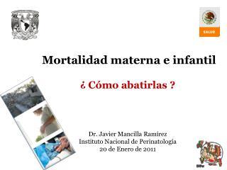 Mortalidad materna e infantil     C mo abatirlas      Dr. Javier Mancilla Ram rez Instituto Nacional de Perinatolog a 20