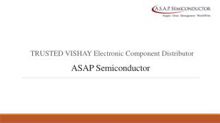 ASAP SEMICONDUCTOR: TRUSTED VISHAY ELECTRONIC COMPONENT DISTRIBUTOR