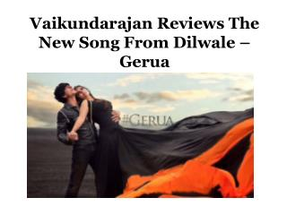 Vaikundarajan Reviews The New Song From Dilwale � Gerua