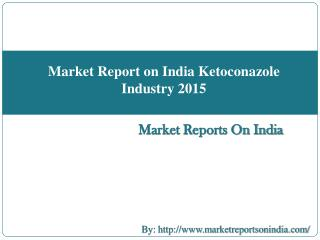 Market Report on India Ketoconazole Industry 2015