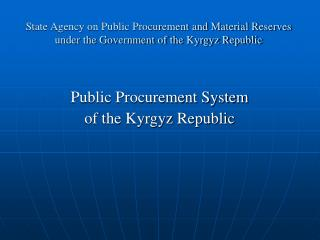 State Agency on Public Procurement and Material Reserves under the Government of the Kyrgyz Republic
