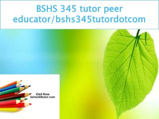 BSHS 345 tutor peer educator/bshs345tutordotcom