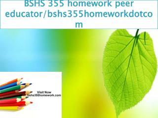 BSHS 355 homework peer educator/bshs355homeworkdotcom