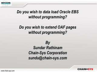 Do you wish to data load Oracle EBS without programming  Do you wish to extend OAF pages without programming  By Sundar