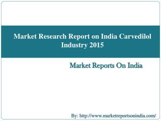 Market Research Report on India Carvedilol Industry 2015