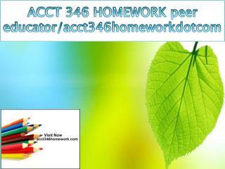ACCT 346 HOMEWORK peer educator/acct346homeworkdotcom