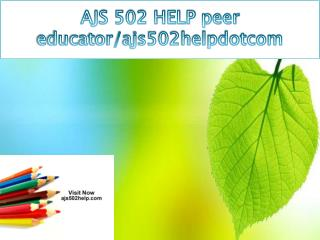 AJS 502 HELP peer educator/ajs502helpdotcom