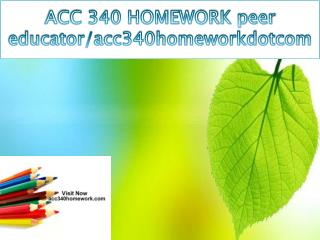 ACC 340 HOMEWORK peer educator/acc340homeworkdotcom