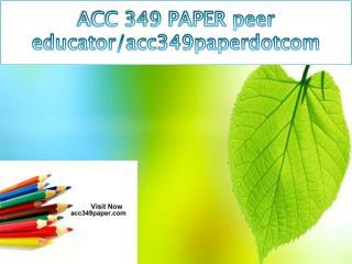 ACC 349 PAPER peer educator/acc349paperdotcom