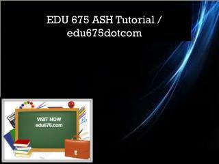 EDU 675 Professional tutor/ edu675dotcom