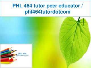 PHL 464 tutor peer educator / phl464tutordotcom