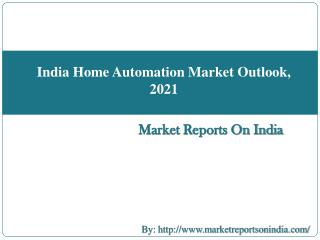 India Home Automation Market Outlook, 2021