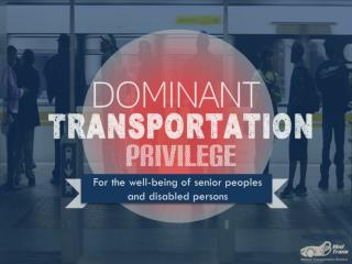 Dominant Transportation Privilege for Senior and Disabled people