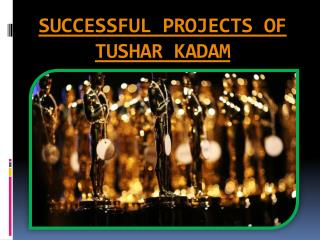 SUCCESSFUL PROJECTS OF TUSHAR KADAM