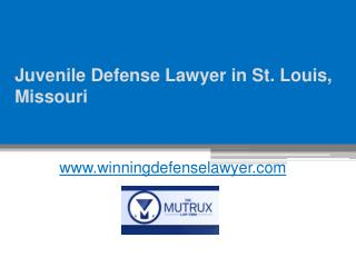 Juvenile Defense Lawyer in St. Louis, Missouri - www.winningdefenselawyer.com