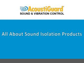 All About Sound Isolation Products