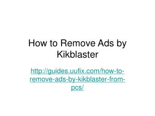 How to Remove Ads by Kikblaster