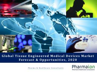 Global tissue engineered medical devices market forecast and opportunities, 2020