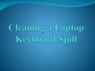 Cleaning a Laptop Keyboard Spill