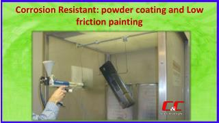 Corrosion Resistant- powder coating and Low friction painting
