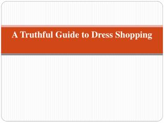 A Truthful Guide to Dress Shopping