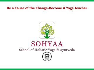 Be A Cause of the Change Become A Yoga Teacher