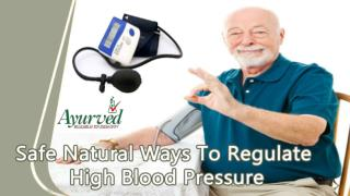 Safe Natural Ways To Regulate High Blood Pressure