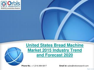 United States Bread Machine  Market Study 2015-2020 - Orbis Research