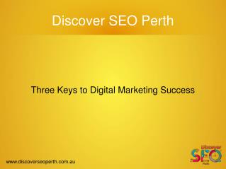 Three Keys to Success of Digital Marketing at Discover SEO Perth