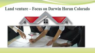 Land venture – focus on darwin horan colorado
