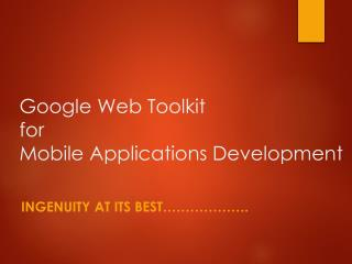 Google Web Toolkit for Mobile Applications Development