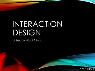 Interaction Design - A Heady Mix of Things