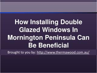 How Installing Double Glazed Windows In Mornington Peninsula Can Be Beneficial