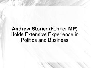 Andrew Stoner (Former MP) Holds Extensive Experience in Politics and Business