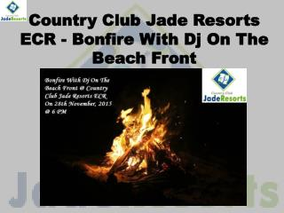Country Club Jade Resorts ECR - Bonfire With Dj On The Beach Front