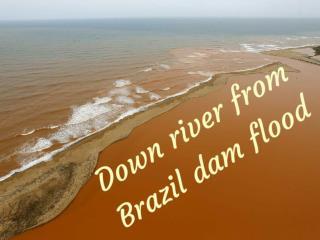 Down river from Brazil dam flood