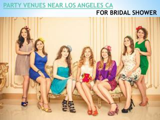PARTY VENUES NEAR LOS ANGELES CA FOR BRIDAL SHOWER