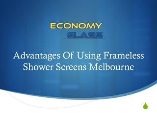 Advantages Of Using Frameless Shower Screens Melbourne
