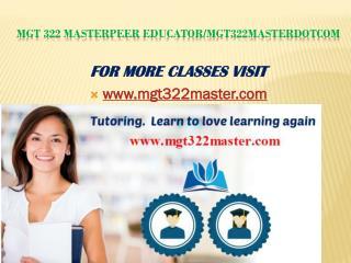 MGT 322 MasterPeer Educator/mgt322masterdotcom