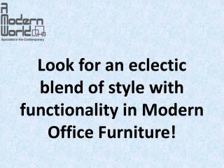 Look for an eclectic blend of style with functionality in Modern Office Furniture!