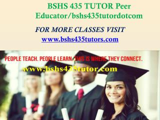 BSHS 435 TUTOR Peer Educator/bshs435tutordotcom